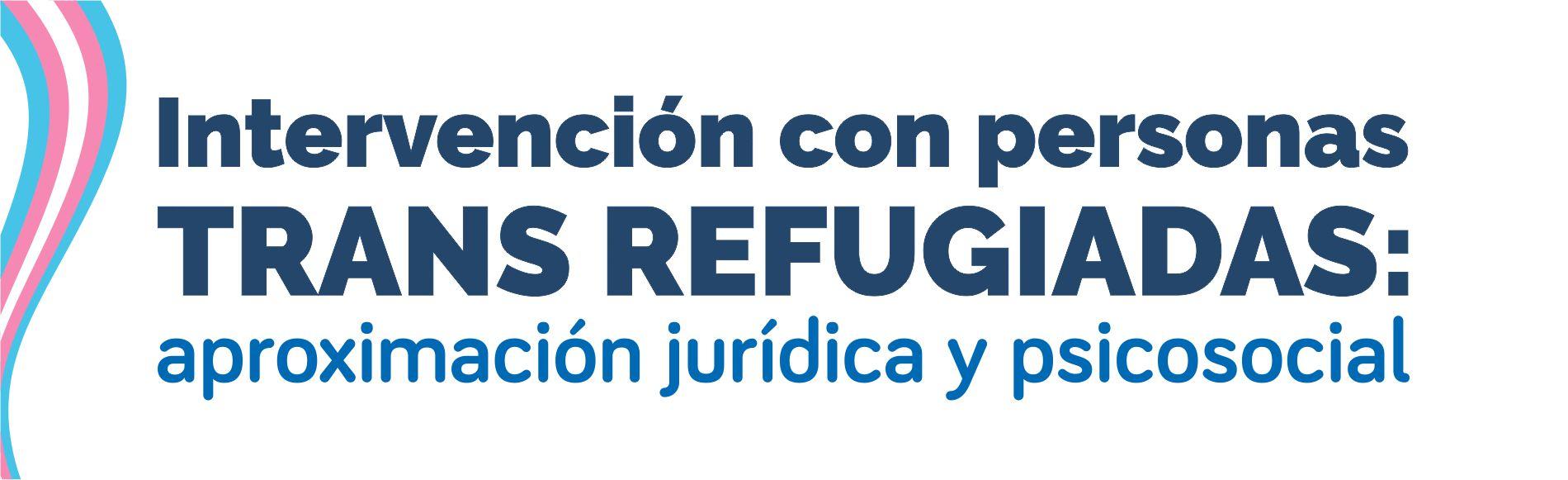 Intervención con personas trans refugiadas: aproximación jurídica y psicosocial